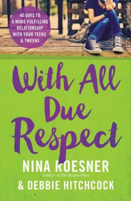 with-all-due-respect-40-days-to-more-fulfilling-relationship-with-your-teens-and-tweens-by-nina-roesner-debbie-hitchcock-071808148X